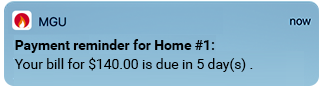 MGU payment reminder for home number 1: Your bill for $140.00 is due in 5 days.