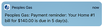 peoples gas payment reminder: your home 1 bill for $140,00 is due in 5 days.